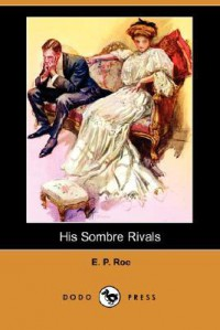 His Sombre Rivals - Edward Payson Roe