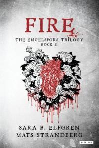 Fire: The Engelsfors Trilogy Book II - 'Sara B. Elfgren',  'Mats Strandberg'