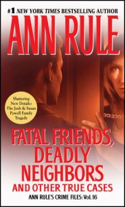 Fatal Friends, Deadly Neighbors and Other True Cases - Ann Rule