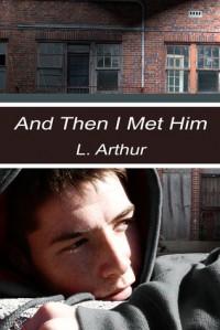And Then I Met Him - L. Arthur