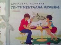 Sentimentalna kuhinja - Dubravka Matović