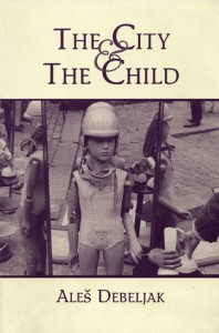 The City and the Child - Aleš Debeljak, Christopher Merrill