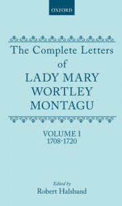 The Complete Letters of Lady Mary Wortley Montagu: Vol 1: 1708-20 - Mary Wortley Montagu, Robert Halsband