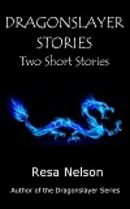 Dragonslayer Stories: Two Short Stories - Resa Nelson