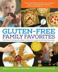 Gluten-Free Family Favorites: The 75 Go-To Recipes You Need to Feed Kids and Adults All Day, Every Day - Kelli Bronski, Peter Bronski