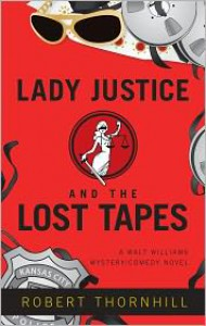 Lady Justice And The Lost Tapes - Robert Thornhill