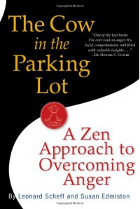 The Cow in the Parking Lot: A Zen Approach to Overcoming Anger - Leonard Scheff, Susan Edmiston