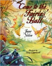 Come to the Fairies' Ball - Jane Yolen, Gary Lippincott
