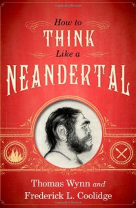 How To Think Like a Neandertal - Thomas Wynn, Frederick L. Coolidge