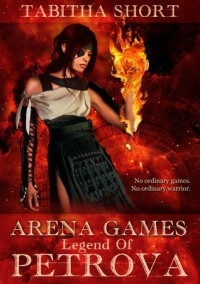 Arena Games: Legend of Petrova - Tabitha Short