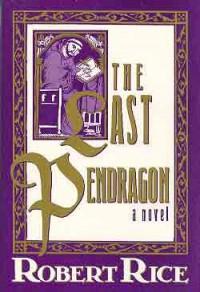 The Last Pendragon - Robert Rice