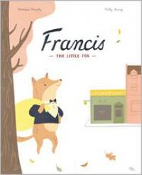 Francis, the Little Fox - Veronique Boisjoly, Katty Maurey