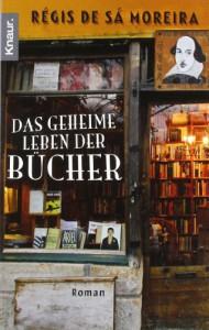 Das geheime Leben der Bücher: Roman - Régis de Sá Moreira