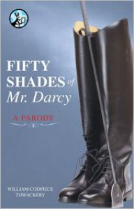 Fifty Shades of Mr. Darcy: A Parody - William Codpiece Thwackery