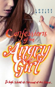 Confessions of an Angry Girl (Confessions - Book 1) - Louise Rozett