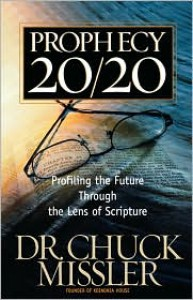 Prophecy 20/20: Profiling the Future Through the Lens of Scripture - Chuck Missler