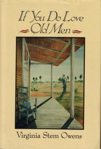 If You Do Love Old Men - Virginia Stem Owens