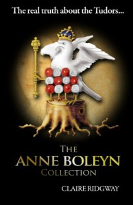 The Anne Boleyn Collection: The Real Truth about the Tudors - Claire Ridgway