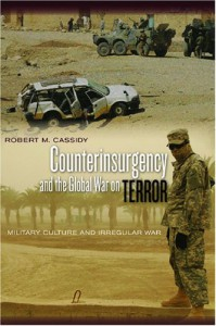 Counterinsurgency and the Global War on Terror: Military Culture and Irregular War (Stanford Security Studies) - Robert Cassidy