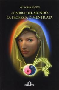 L'ombra del mondo: la profezia dimenticata - Vittoria Sacco
