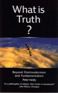 What Is Truth?: Beyond Postmodernism and Fundamentalism - Peter Vardy