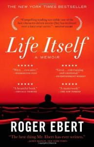 Life Itself: A Memoir - Roger Ebert