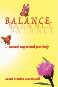 Balance, Nature's Way To Heal Your Body - Susan Manion MacDonald