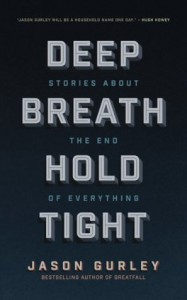 Deep Breath Hold Tight: Stories About the End of Everything - Jason Gurley