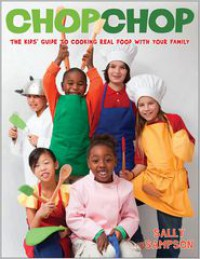 ChopChop: The Essential Cookbook for Kids and Their Parents - Sally Sampson