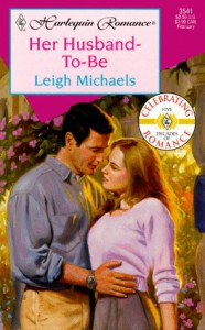 Her Husband-To-Be (Harlequin Romance, No. 3541) - Leigh Michaels