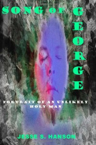 Song of George: Portrait of an Unlikely Holy Man - Jesse S. Hanson