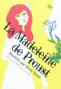 La Madeleine de Proust - Marcel Proust, Betty Bone
