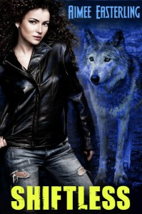 Shiftless: Werewolf Paranormal Fantasy (Wolf Rampant Book 1) - Aimee Easterling