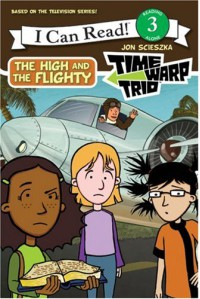 Time Warp Trio: The High and the Flighty (I Can Read Book 3) - Jon Scieszka;Catherine Hapka;Lisa Rao
