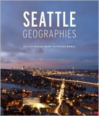 Seattle Geographies - Michael P. Brown, Richard Morrill