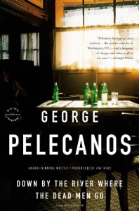 Down by the River Where the Dead Men Go (Trade Paperback) - George Pelecanos