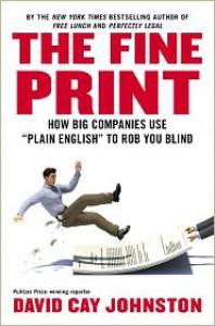 "The Fine Print: How Big Companies Use ""Plain English"" to Rob You Blind - David Cay Johnston"