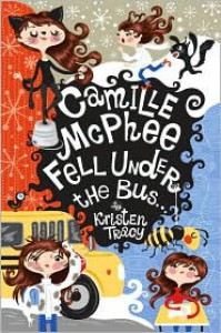 Camille McPhee Fell Under the Bus... - Kristen Tracy