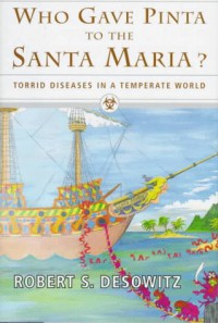 Who Gave Pinta to the Santa Maria?: Torrid Diseases in a Temperate World - Robert S. Desowitz