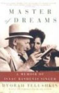 Master of Dreams: A Memoir of Isaac Bashevis Singer - Dvorah Telushkin