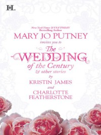 Wedding of the Century & Other Stories - Mary Jo Putney, Kristin James, Charlotte Featherstone