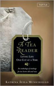A Tea Reader: Living Life One Cup at a Time - Katrina Avila Munichiello