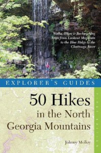 Explorer's Guide 50 Hikes in the North Georgia Mountains: Walks, Hikes & Backpacking Trips from Lookout Mountain to the Blue Ridge to the Chattooga River (Explorer's 50 Hikes) - Johnny Molloy
