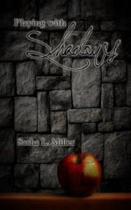 Playing With Shadows - Sasha L. Miller