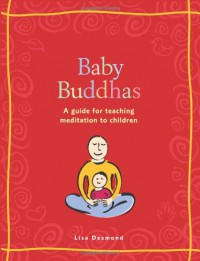 Baby Buddhas: A Guide for Teaching Meditation to Children - Lisa Desmond
