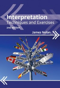 Interpretation: Techniques and Exercises (Professional Interpreting in the Real World) - James Nolan