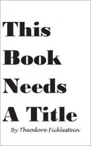 This Book Needs a Title - Theodore Ficklestein