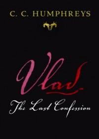 Vlad: The Last Confession - C.C. Humphreys