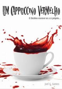 Um Cappuccino Vermelho - Joel G. Gomes