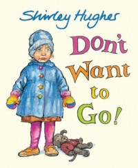 Don't Want to Go! - Shirley Hughes